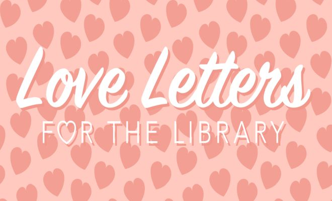 love letter to libraries